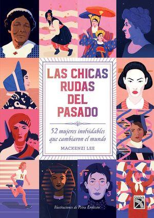CHICAS RUDAS DEL PASADO, LAS. 52 MUJERES INOLVIDABLES QUE CAMBIARON EL MUNDO