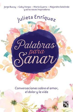 PALABRAS PARA SANAR. CONVERSACIONES SOBRE EL AMOR, EL DOLOR Y LA VIDA