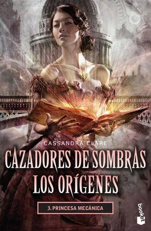 Princesa mecánica / Cazadores de sombras. Los orígenes / vol. 3
