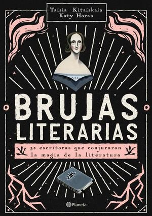 BRUJAS LITERARIAS. 30 ESCRITORAS QUE CONJURARON LA MAGIA DE LA LITERATURA