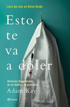 ESTO TE VA A DOLER. HISTORIAS DISPARATADAS DE UN MEDICO EN PRACTICAS