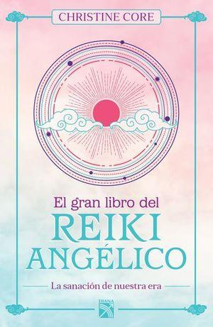 GRAN LIBRO DEL REIKI ANGELICO, EL.LA SANACION DE NUESTRA ERA