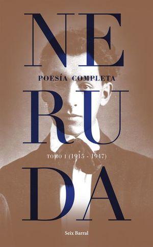 NERUDA. POESIA COMPLETA / TOMO 1 (1915-1947)