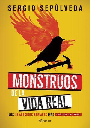 MONSTRUOS DE LA VIDA REAL. LOS 15 ASESINOS SERIALES MAS DIFICILES DE CREER