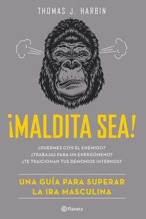 MALDITA SEA. UNA GUIA PARA SUPERAR LA IRA MASCULINA