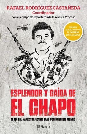 ESPLENDOR Y CAIDA DE EL CHAPO. EL FIN DEL NARCOTRAFICANTE MAS PODEROSO DEL MUNDO
