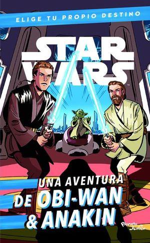 STAR WARS. UNA AVENTURA DE OBI-WAN & ANAKIN / ELIGE TU PROPIO DESTINO
