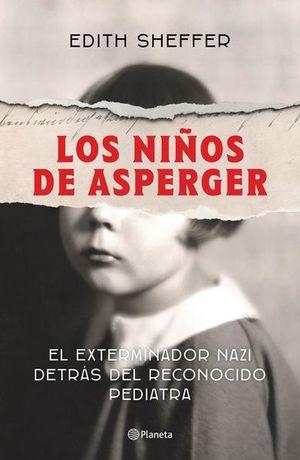 NIÑOS DE ASPERGER, LOS. EL EXTERMINADOR NAZI DETRAS DEL RECONOCIDO PEDIATRA