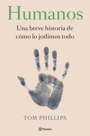 HUMANOS. UNA BREVE HISTORIA DE COMO LO JODIMOS TODO