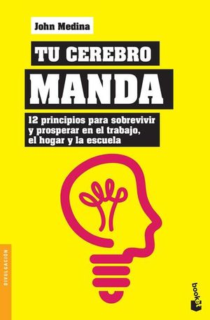 Tu cerebro manda. 12 principios para sobrevivir y prosperar en el trabajo, el hogar y la escuela