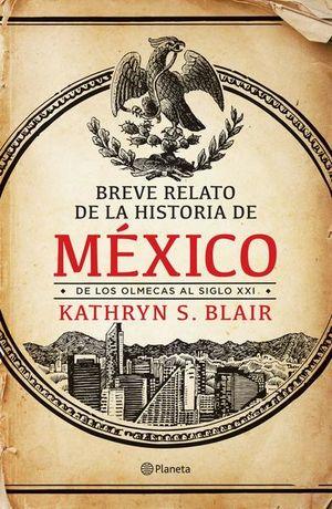 BREVE RELATO DE LA HISTORIA DE MEXICO. DE LOS OLMECAS AL SIGLO XXI