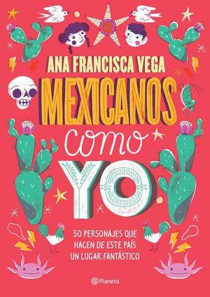 MEXICANOS COMO YO. 50 PERSONAJES QUE HACEN DE ESTE PAIS UN LUGAR FANTASTICO