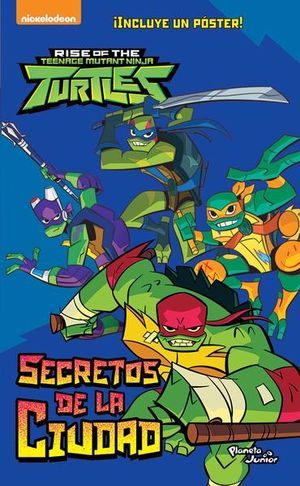 RISE OF THE TEENACE MUTANT NINJA TURTLES. SECRETOS DE LA CIUDAD (INCLUYE POSTER)