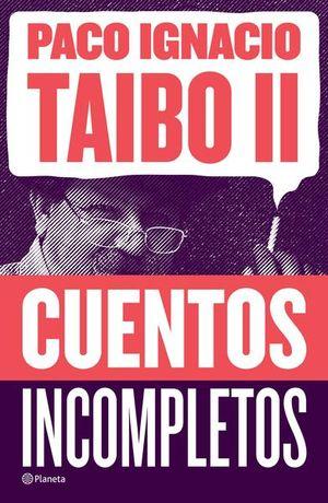 Cuentos Incompletos. Paco Ignacio Taibo II