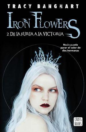 Iron Flowers. De la furia a la victoria / vol. 2