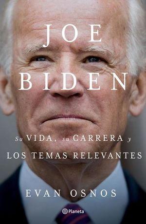 Joe Biden. Su vida, su carrera y los temas relevantes