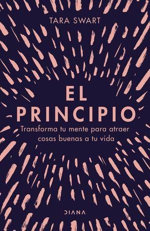 El principio. Transforma tu mente para atraer cosas buenas a tu vida