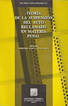 TEORIA DE LA SUSPENSION DEL ACTO RECLAMADO EN MATERIA PENAL