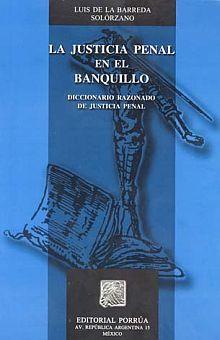 JUSTICIA PENAL EN EL BANQUILLO, LA. DICCIONARIO RAZONADO DE JUSTICIA PENAL