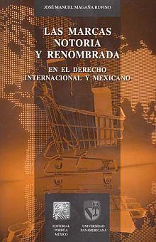 MARCAS NOTORIA Y RENOMBRADA, LAS. EN EL DERECHO INTERNACIONAL Y MEXICANO