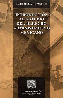 INTRODUCCION AL ESTUDIO DEL DERECHO ADMINISTRATIVO MEXICANO / 5 ED.