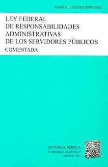 LEY FEDERAL DE RESPONSABILIDADES ADMINISTRATIVAS DE LOS SERVIDORES PUBLICOS. COMENTADA