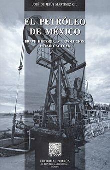 PETROLEO EN MEXICO, EL. BREVE HISTORIA SU EVOLUCION ESTADO ACTUAL