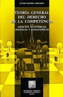 TEORIA GENERAL DEL DERECHO DE LA COMPETENCIA. ASPECTOS ECONOMICOS JURIDICOS Y HUMANISTICOS