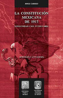 CONSTITUCION MEXICANA DE 1917, LA. LONGEVIDAD CASI CENTENARIA / 16 ED.