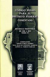 CODIGO PENAL PARA EL DISTRITO FEDERAL. COMENTADO. REFORMAS PRODUCIDAS DE 2006 A 2012. TOMO IV