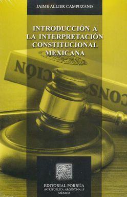 INTRODUCCION A LA INTERPRETACION CONSTITUCIONAL MEXICANA / 2 ED.