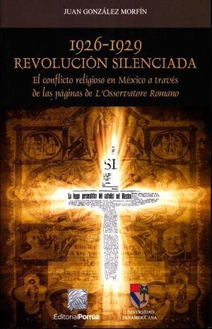 1926 - 1929 REVOLUCION SILENCIADA. EL CONFLICTO RELIGIOSO EN MEXICO A TRAVES DE LAS PAGINAS DE LOSSERVATORE ROMANO
