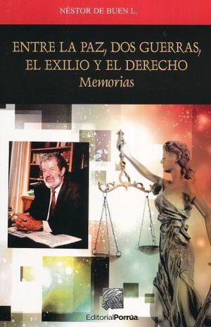 ENTRE LA PAZ DOS GUERRAS EL EXILIO Y EL DERECHO / MEMORIAS