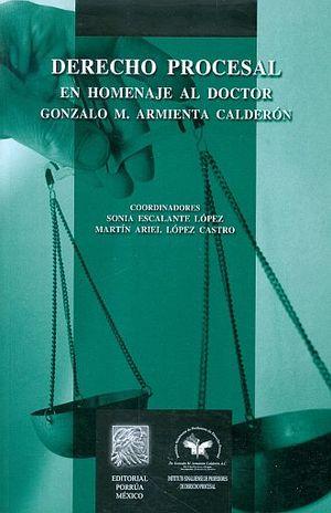 DERECHO PROCESAL EN HOMENAJE AL DOCTOR GONZALO M. ARMENTA CALDERON