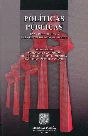 POLITICAS PUBLICAS. UNA VISION JURIDICA PARA EL DESARROLLO DE MEXICO