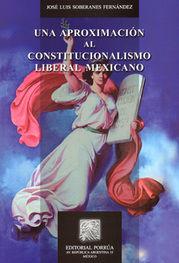 UNA APROXIMACION AL CONSTITUCIONALISMO LIBERAL MEXICANO
