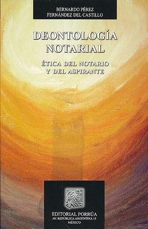 DEONTOLOGIA NOTARIAL. ETICA DEL NOTARIO Y DEL ASPIRANTE / 2 ED.