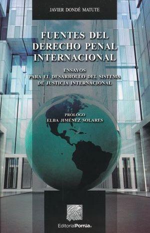 FUENTES DEL DERECHO PENAL INTERNACIONAL. ENSAYOS PARA EL DESARROLLO DEL SISTEMA DE JUSTICIA INTERNACIONAL