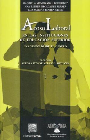 ACOSO LABORAL EN LAS INSTITUCIONES DE EDUCACION SUPERIOR. UNA VISION DESDE EL GENERO 1