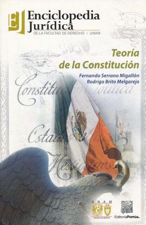 TEORIA DE LA CONSTITUCION. ENCICLOPEDIA JURIDICA DE LA FACULTAD DE DERECHO DE LA UNAM