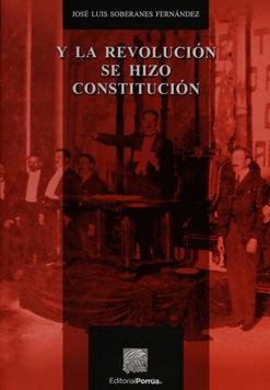 Y LA REVOLUCION SE HIZO CONSTITUCION