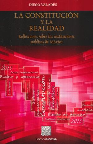 CONSTITUCION Y LA REALIDAD, LA. REFLEXIONES SOBRE LAS INSTITUCIONES PUBLICAS DE MEXICO
