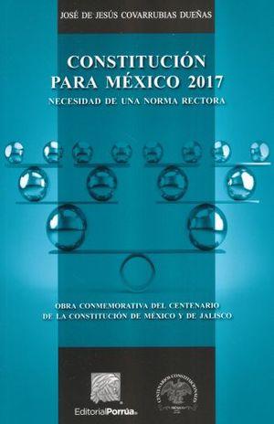 CONSTITUCION PARA MEXICO 2017. NECESIDAD DE UNA NORMA RECTORA