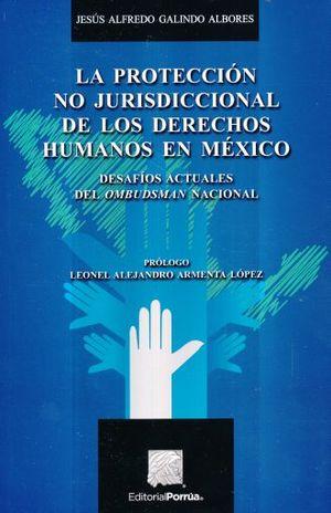 PROTECCION NO JURISDICCIONAL DE LOS DERECHOS HUMANOS EN MEXICO, LA. DESAFIOS ACTUALES DEL OMBUDSMAN NACIONAL