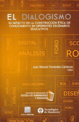 DIALOGISMO, EL. SU IMPACTO EN LA CONSTRUCCION ETICA DE CONOCIMIENTO EN DIFERENTES ESCENARIOS EDUCATIVOS