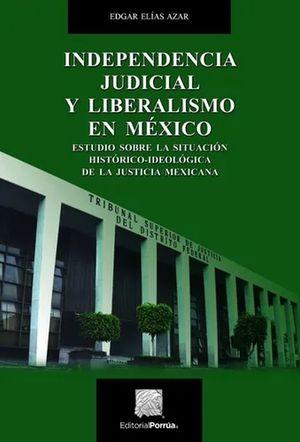 INDEPENDENCIA JUDICIAL Y LIBERALISMO EN MEXICO