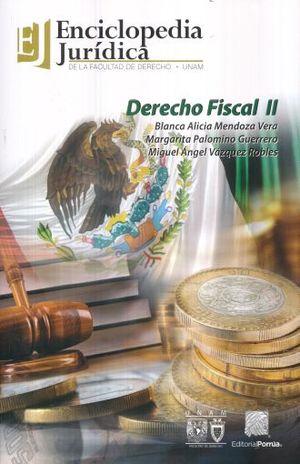DERECHO FISCAL 2. ENCICLOPEDIA JURIDICA DE LA FACULTAD DE DERECHO UNAM