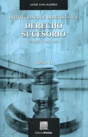 INSTITUCIONES DE DERECHO CIVIL. DERECHO SUCESORIO TEORIA Y PRACTICA / TOMO 6