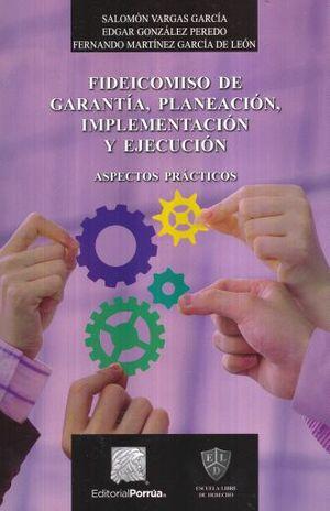 FIDEICOMISO DE GARANTIA PLANEACION IMPLEMENTACION Y EJECUCION. ASPECTOS PRACTICOS