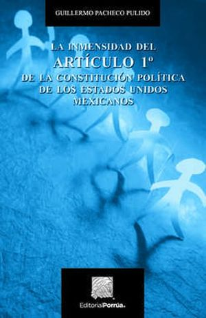 INMENSIDAD DEL ARTICULO 1 DE LA CONSTITUCION POLITICA DE LOS ESTADOS UNIDOS MEXICANOS / 2 ED.